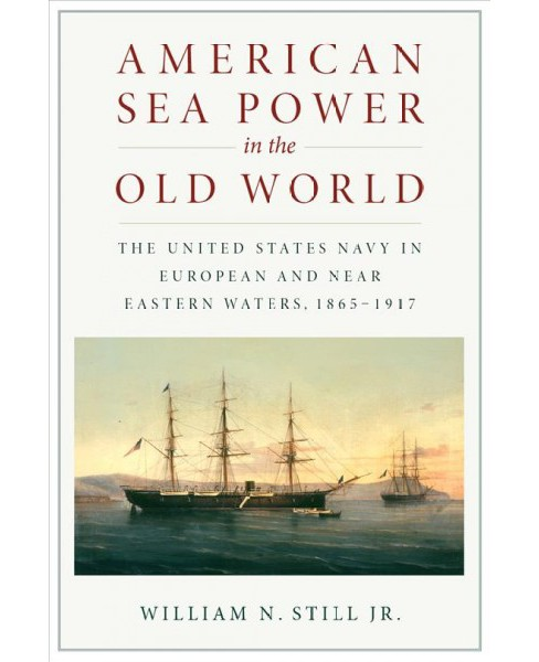 American Sea Power in the Old World : The United States Navy in European and Near Eastern Waters, - image 1 of 1