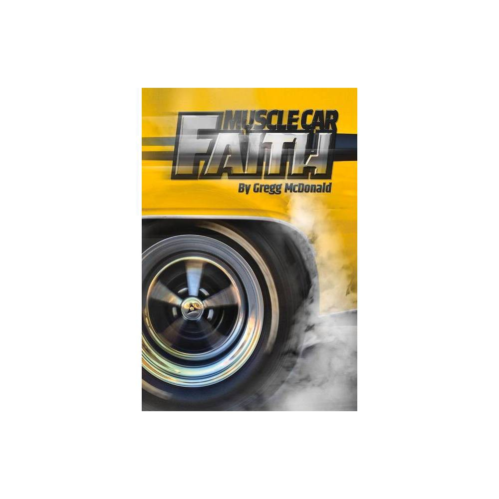 Muscle Car Faith By Gregg Mcdonald Paperback