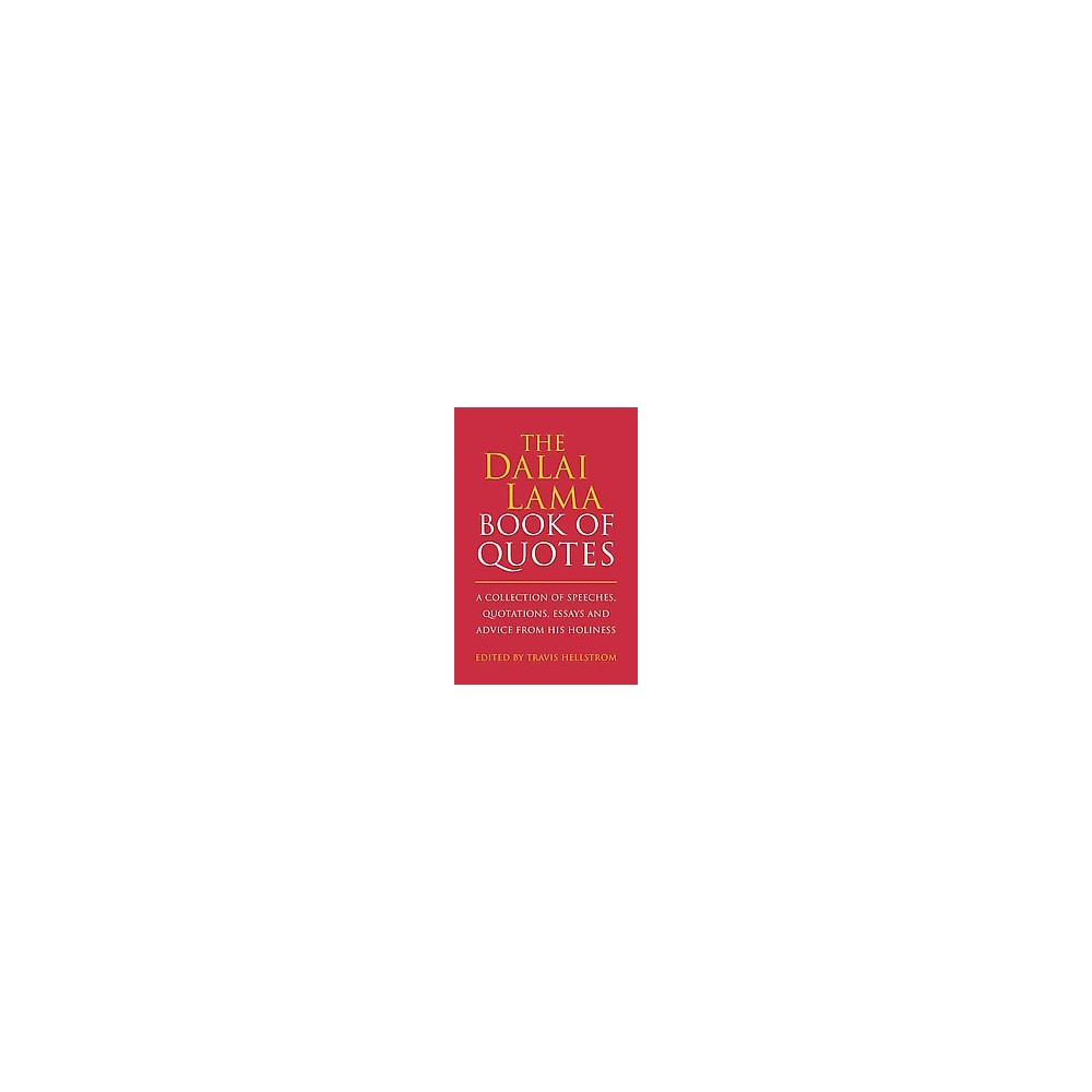 Dalai Lama Book of Quotes : A Collection of Speeches, Quotations, Essays and Advice from His Holiness