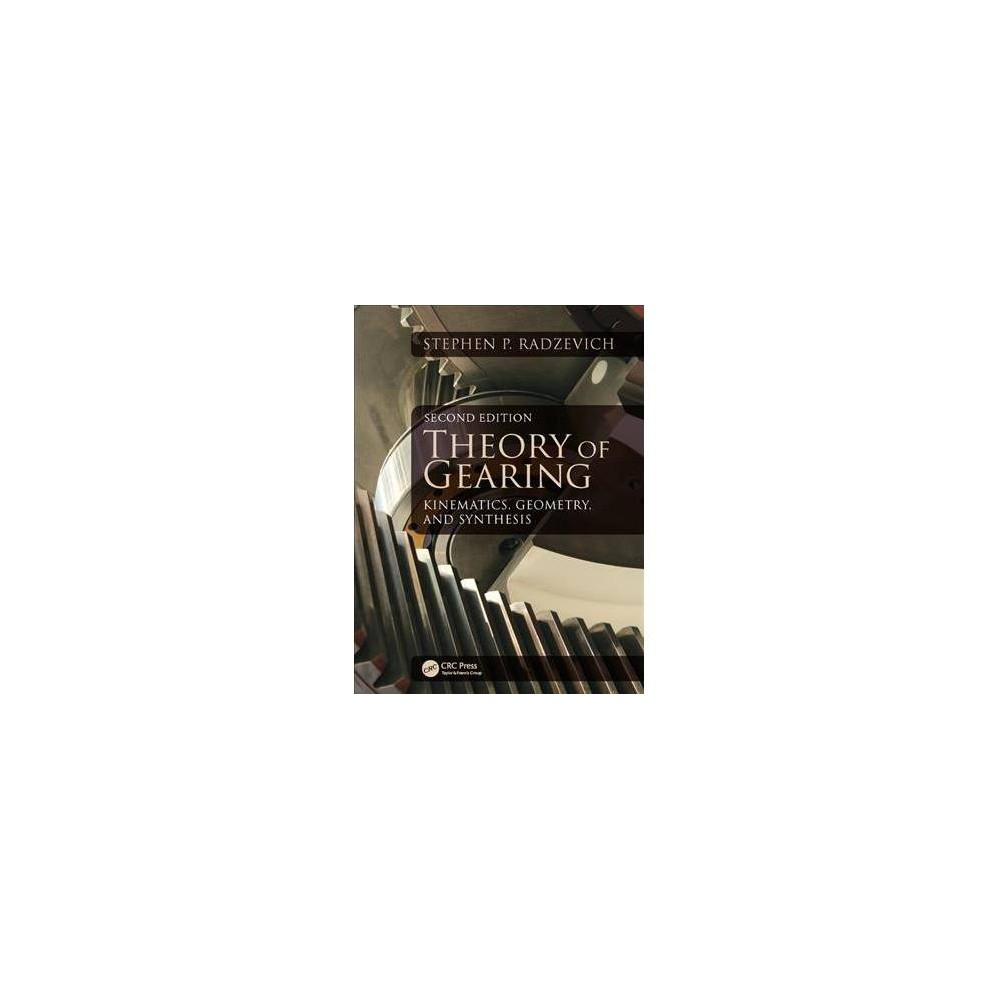Theory of Gearing : Kinematics, Geometry, and Synthesis - 2 Rev Exp by Stephen P. Radzevich (Hardcover)