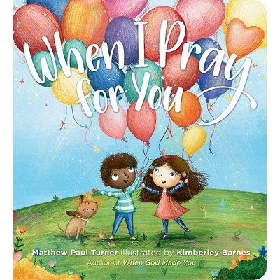 When I Pray for You - by Matthew Paul Turner (Board Book)