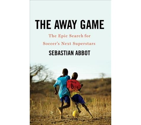 Away Game : The Epic Search for Soccer's Next Superstars -  by Sebastian Abbot (Hardcover) - image 1 of 1