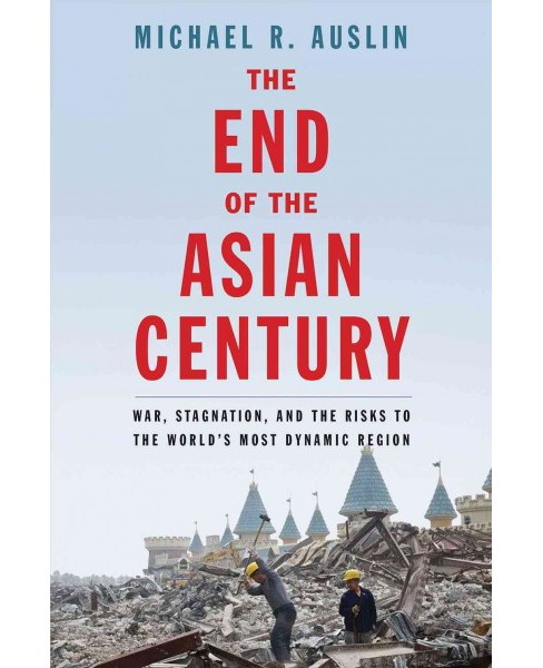 End of the Asian Century : War, Stagnation, and the Risks to the World's Most Dynamic Region (Hardcover) - image 1 of 1