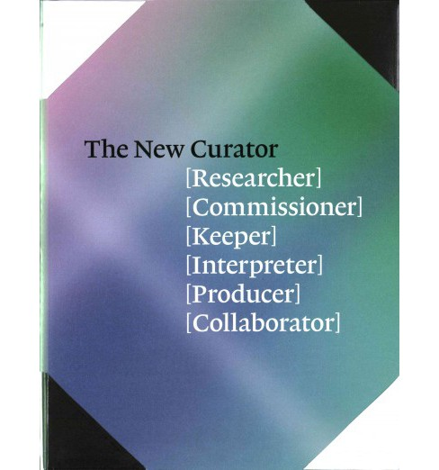 New Curator : Researcher, Commissioner, Keeper, Interpreter, Producer, Collaborator (Paperback) (Coline - image 1 of 1