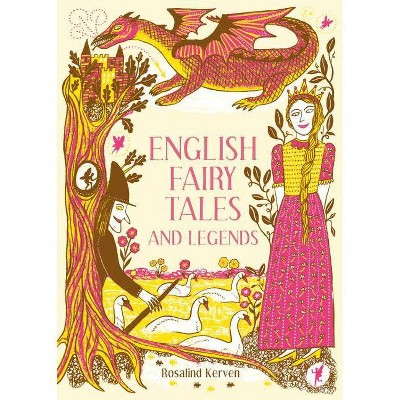 English Fairy Tales and Legends - by  Rosalind Kerven (Hardcover)