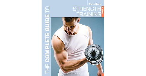 Complete Guide to Strength Training (Paperback) (Anita Bean) - image 1 of 1