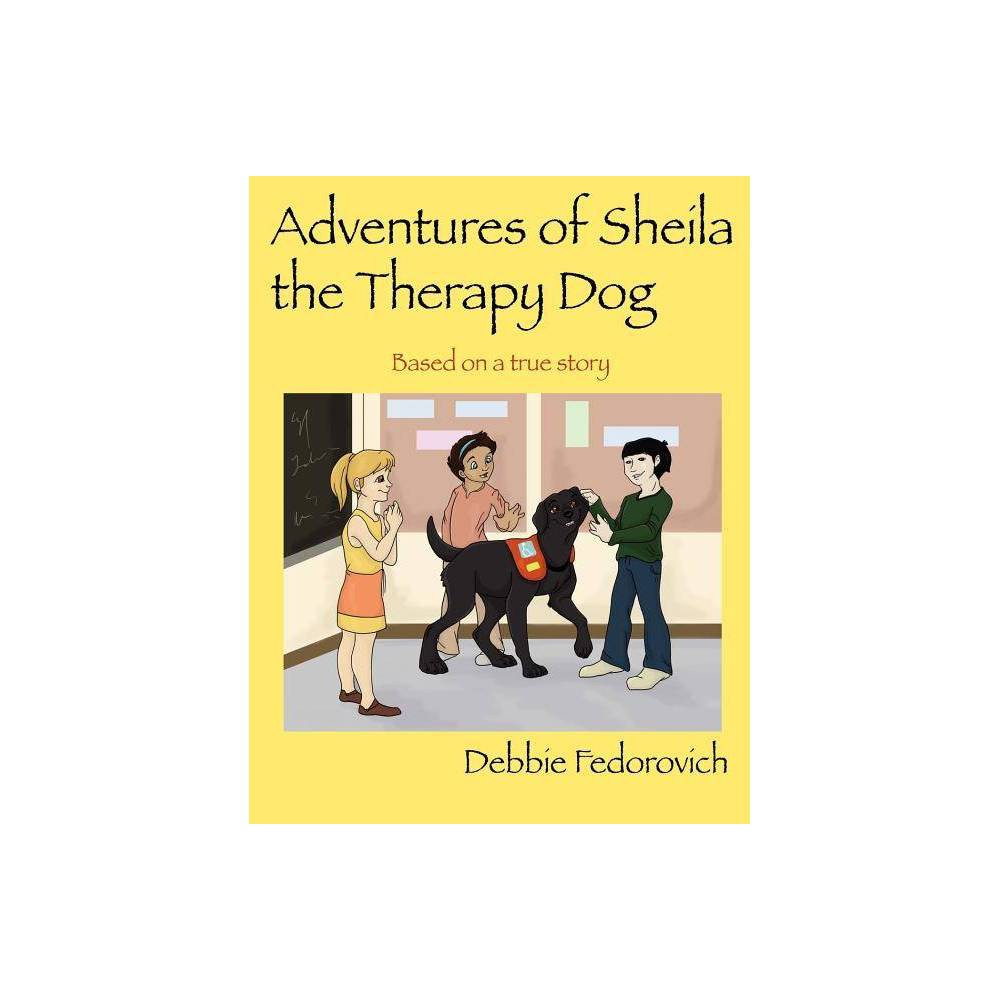 The Adventures Of Sheila The Therapy Dog By Debbie Fedorovich Paperback
