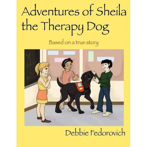 The Adventures of Sheila the Therapy Dog - by  Debbie Fedorovich (Paperback) - image 1 of 1