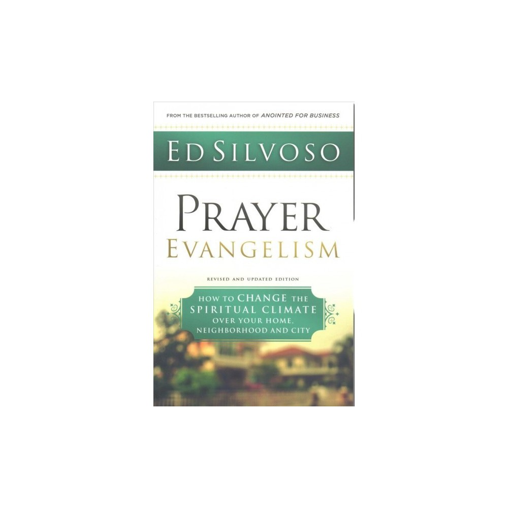 Prayer Evangelism : How to Change the Spiritual Climate over Your Home, Neighborhood and City - Rev Upd