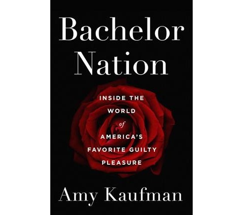 Bachelor Nation : Inside the World of America's Favorite Guilty Pleasure -  by Amy Kaufman (Hardcover) - image 1 of 1
