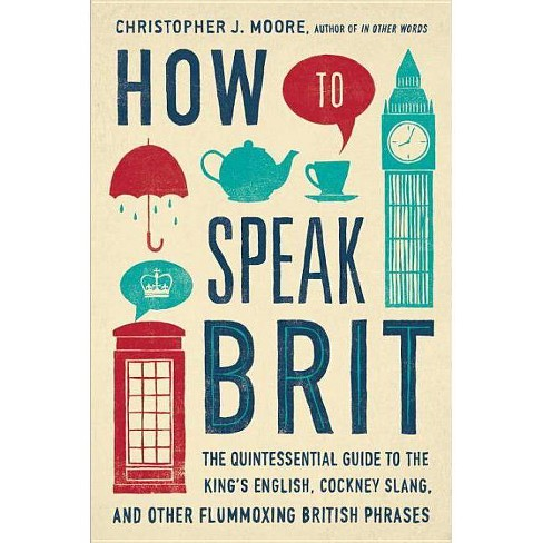 How to Speak Brit - by  Christopher J Moore (Hardcover) - image 1 of 1