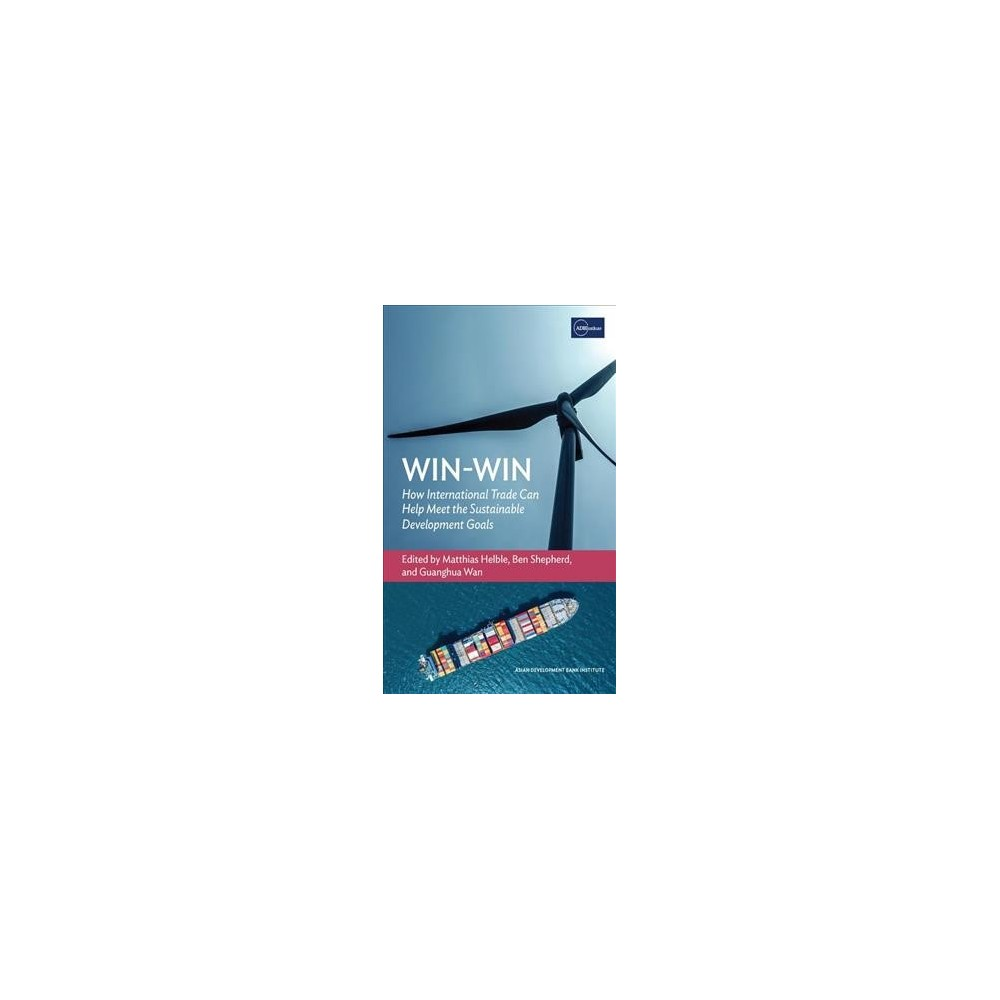 Win-Win : How International Trade Can Help Meet the Sustainable Development Goals - (Paperback)