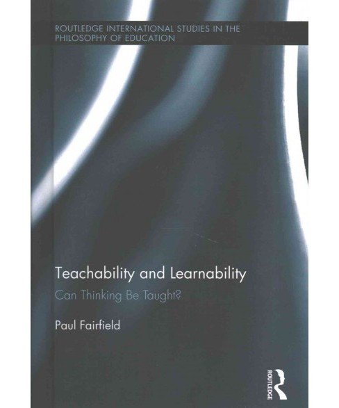 Teachability and Learnability : Can Thinking Be Taught? (Hardcover) (Paul Fairfield) - image 1 of 1
