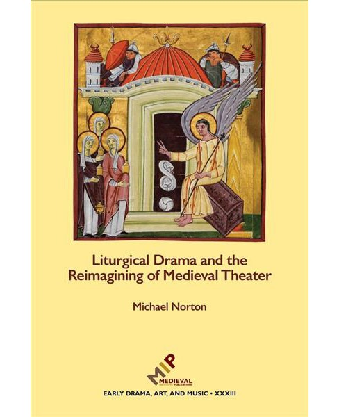 Liturgical Drama and the Reimagining of Medieval Theater (Hardcover) (Michael Norton) - image 1 of 1