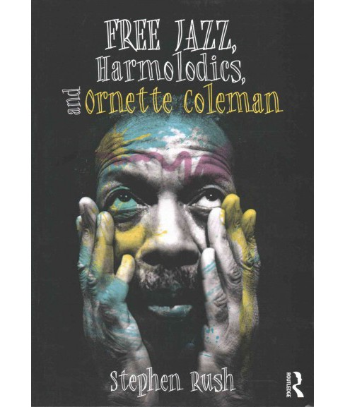 Free Jazz, Harmolodics, and Ornette Coleman (Paperback) (Stephen Rush) - image 1 of 1