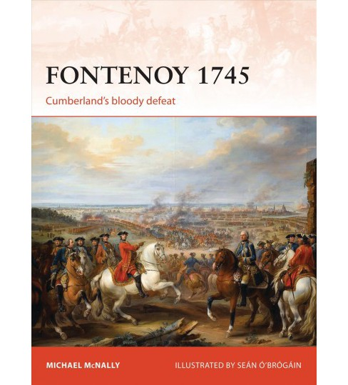 Fontenoy 1745 : Cumberland's Bloody Defeat (Paperback) (Michael McNally) - image 1 of 1