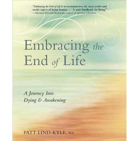 Embracing the End of Life : A Journey into Dying & Awakening (Paperback) (Patt Lind-Kyle) - image 1 of 1