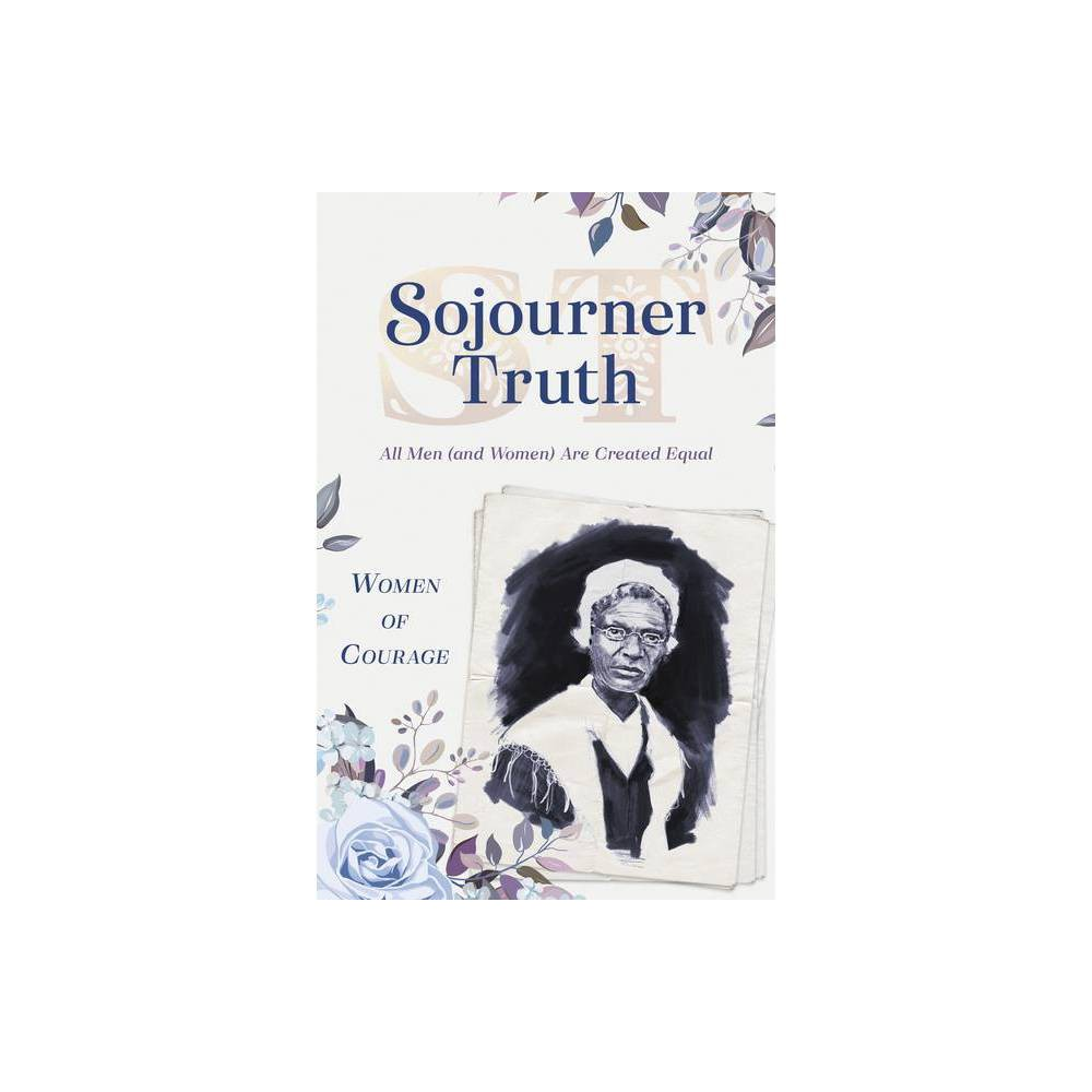 Women Of Courage Sojourner Truth By Compiled By Barbour Staff Paperback