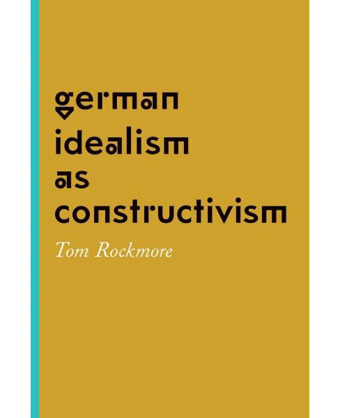 German Idealism as Constructivism (Hardcover) (Tom Rockmore) - image 1 of 1