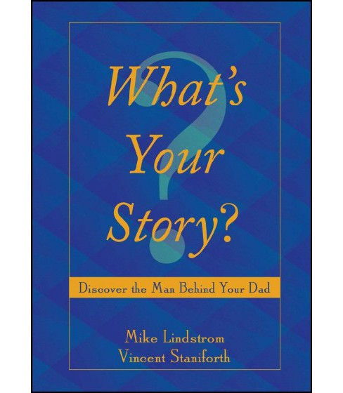 What's Your Story? : Discover the Man Behind Your Dad (Reprint) (Paperback) (Mike Lindstrom & Vincent - image 1 of 1