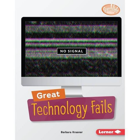 Great Technology Fails - (Searchlight Books (Tm) -- Celebrating Failure) by  Barbara Krasner (Paperback) - image 1 of 1