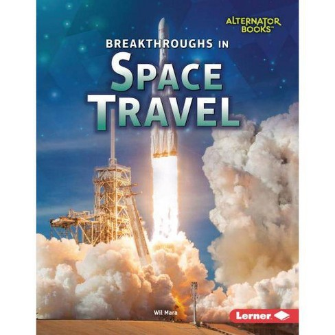 Breakthroughs in Space Travel - (Space Exploration (Alternator Books (R) )) by  Wil Mara (Hardcover) - image 1 of 1
