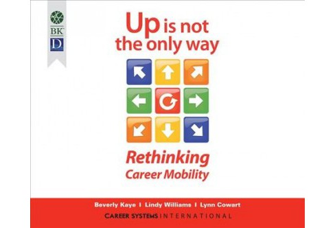 Up Is Not the Only Way : Rethinking Career Mobility (Unabridged) (CD/Spoken Word) (Beverly Kaye & Lindy - image 1 of 1
