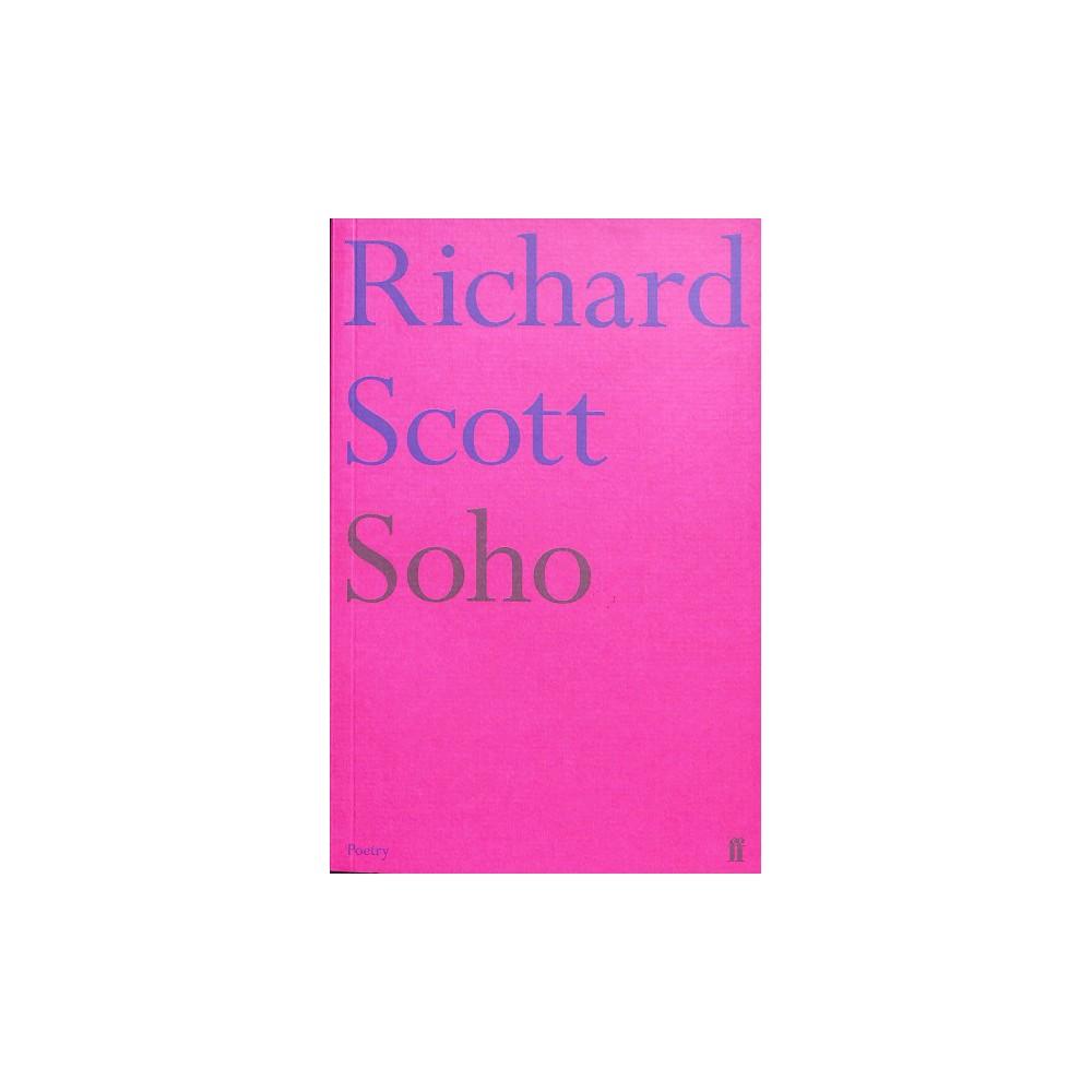 Soho - (Faber Poetry) by Richard Scott (Paperback)