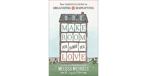 Make Room for What You Love : Your Essential Guide to Organizing & Simplifying (Paperback) (Melissa - image 1 of 1