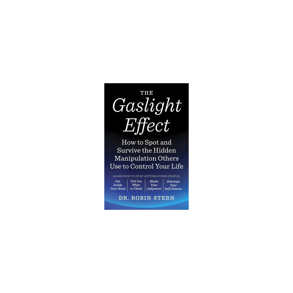 Gaslight Effect : How to Spot and Survive the Hidden Manipulation Others Use to Control Your Life
