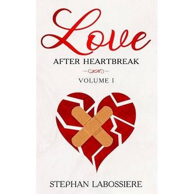 Finding Love After Heartbreak - (Volume) by  Stephan Speaks & Stephan Labossiere (Paperback)