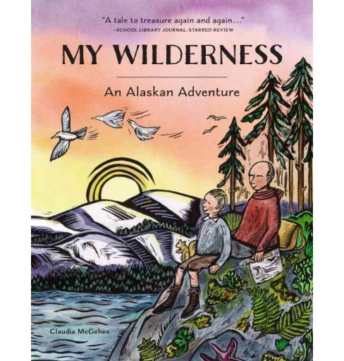 My Wilderness : An Alaskan Adventure (Reprint) (Paperback) (Claudia McGehee) - image 1 of 1