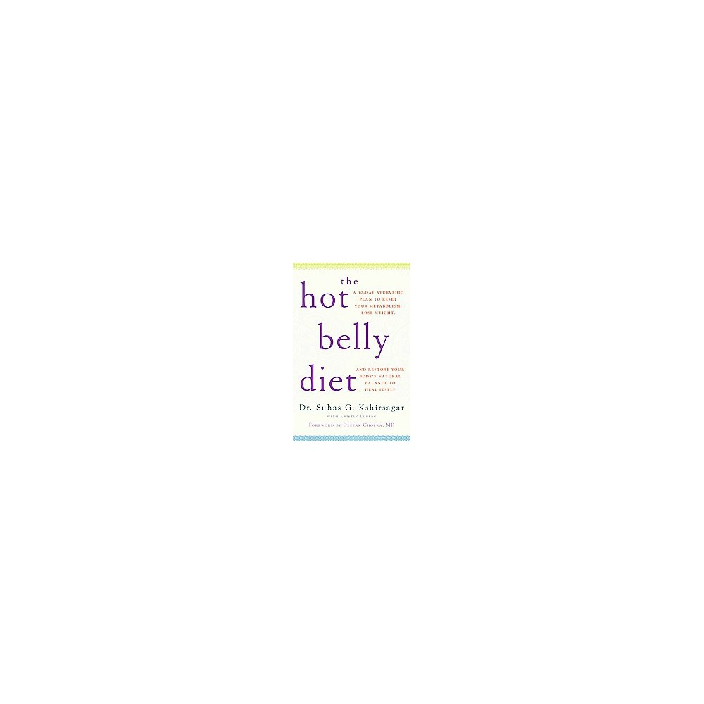 Hot Belly Diet : A 30-Day Ayurvedic Plan to Reset Your Metabolism, Lose Weight, and Restore Your Body's