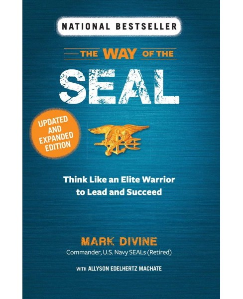 Way of the SEAL : Think Like an Elite Warrior to Lead and Succeed -  Reprint by Mark Divine (Paperback) - image 1 of 1