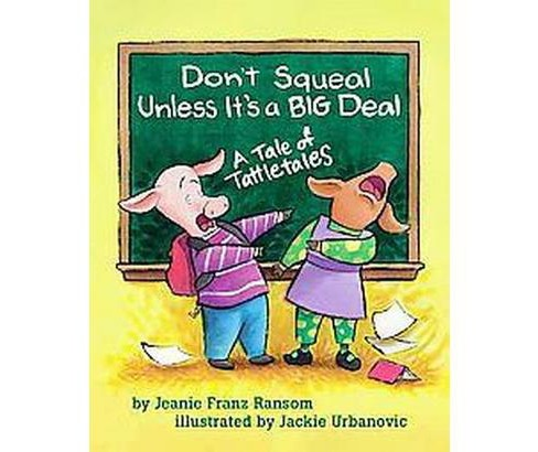 Don't Squeal Unless It's a Big Deal : A Tale of Tattletales (Paperback) (Jeanie Franz Ransom) - image 1 of 1