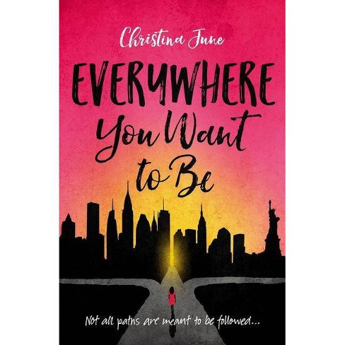 Everywhere You Want to Be - by  Christina June (Paperback) - image 1 of 1