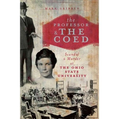 Professor & the Coed, The: Scandal & Murder at the Ohio State University - image 1 of 1
