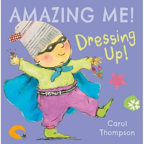 Dressing Up - (Amazing Me!) by  Carol Thompson (Board_book) - image 1 of 1
