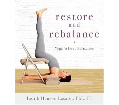 Restore and Rebalance : Yoga for Deep Relaxation -  by Ph.D. Judith Hanson Lasater (Paperback) - image 1 of 1