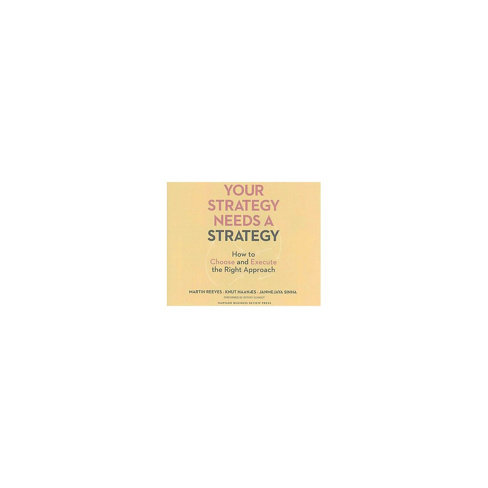 Your Strategy Needs a Strategy : How to Choose and Execute the Right Approach (Unabridged) (CD/Spoken