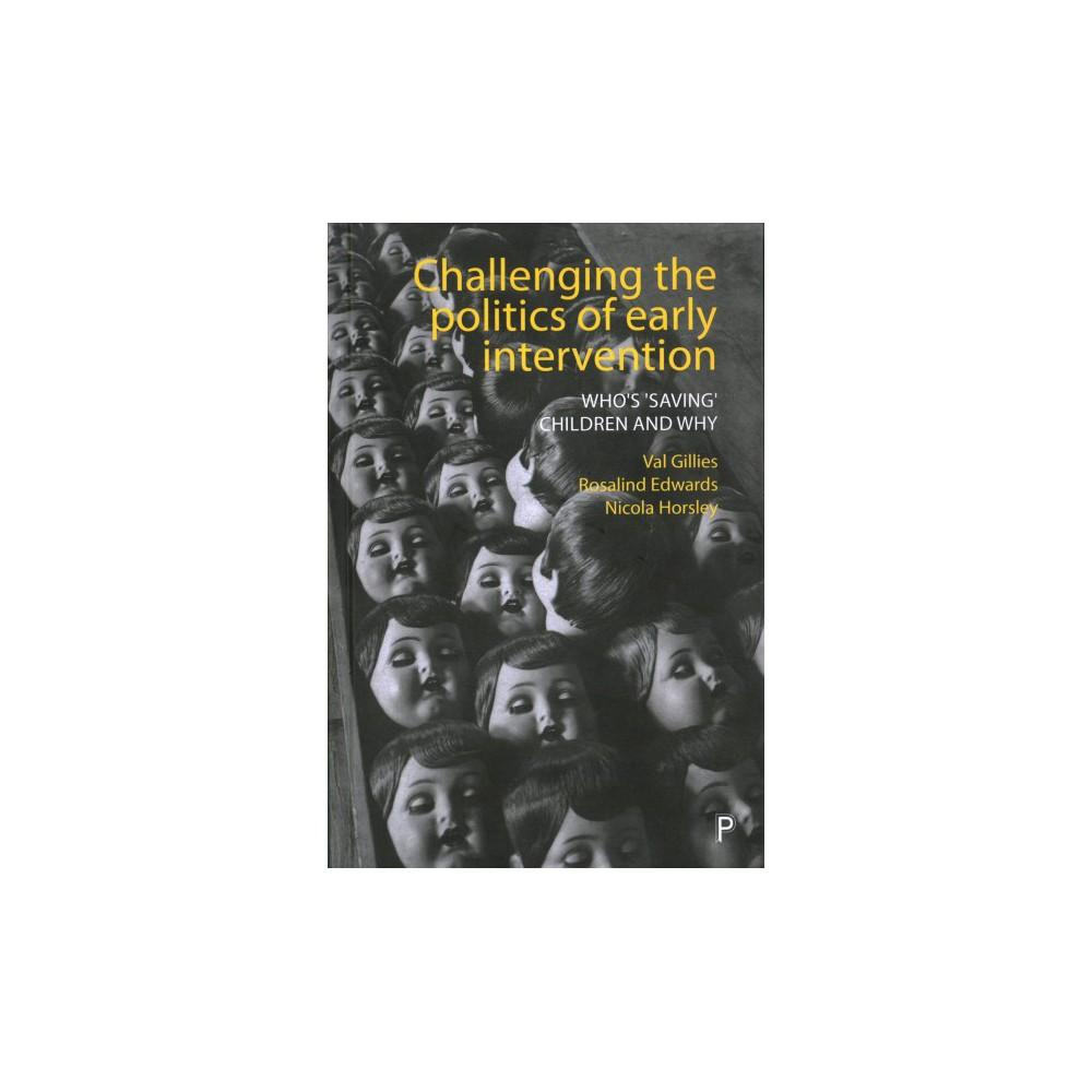 Challenging the Politics of Early Intervention : Who's 'Saving' Children and Why - (Hardcover)