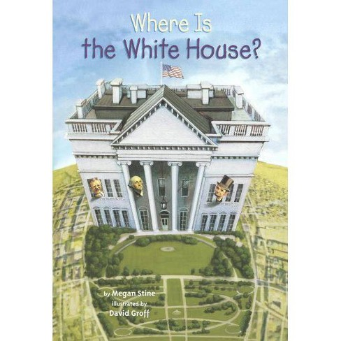 Where Is the White House? - (Where Is...?) by  Megan Stine (Hardcover) - image 1 of 1