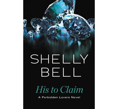 His to Claim -  (Forbidden Lovers) by Shelly Bell (Paperback) - image 1 of 1