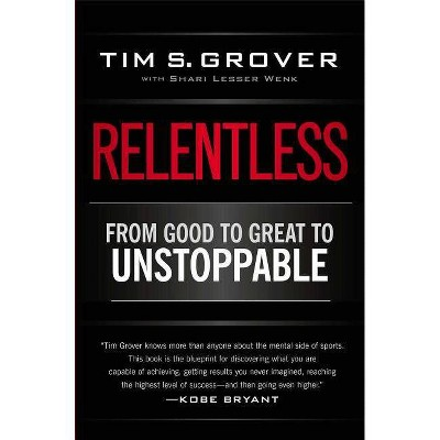 Relentless - by  Tim S Grover (Paperback)