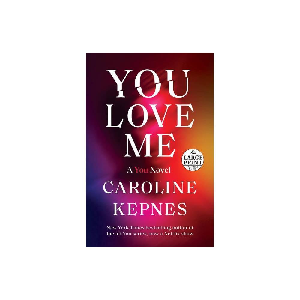 You Love Me Large Print By Caroline Kepnes Paperback