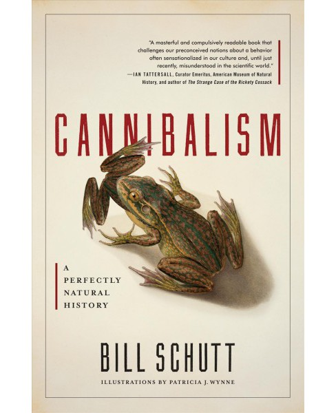 Cannibalism : A Perfectly Natural History (Hardcover) (Bill Schutt) - image 1 of 1