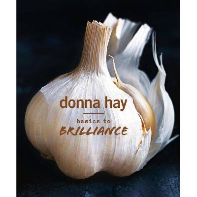 Basics To Brilliance   By  Donna Hay (Hardcover) by By  Donna Hay (Hardcover)