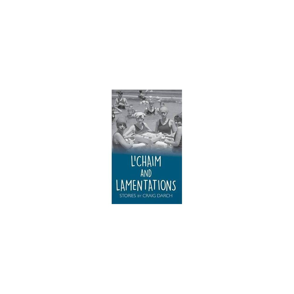 L'chaim and Lamentations - by Craig Darch (Hardcover)