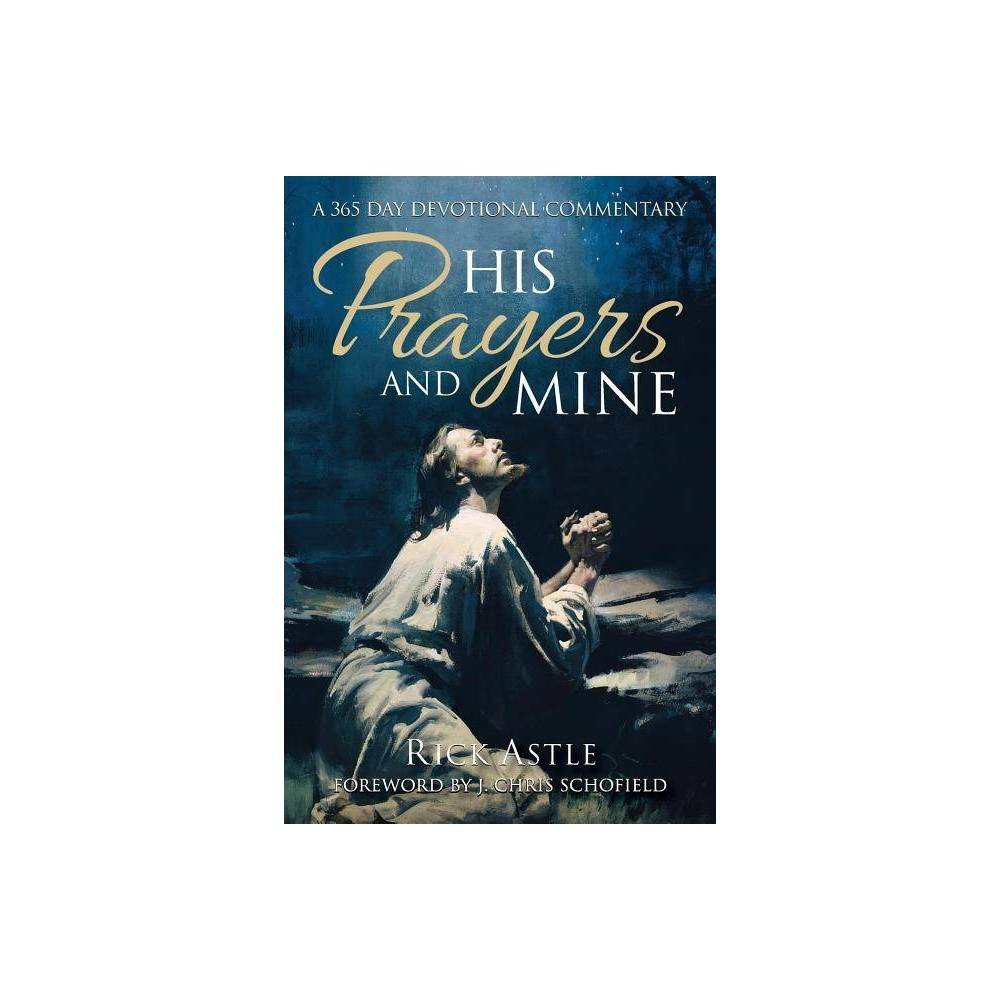 His Prayers And Mine By Rick Astle Paperback
