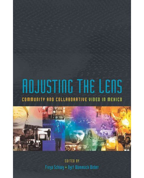 Adjusting the Lens : Community and Collaborative Video in Mexico (Paperback) - image 1 of 1